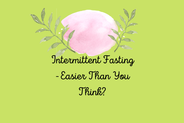 Intermittent Fasting – Easier Than You Think?